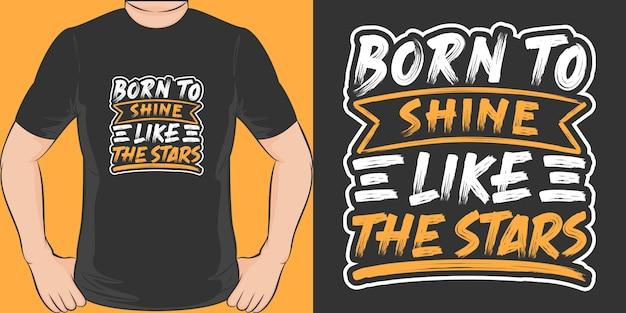 Geboren om te schitteren als de sterren. uniek en trendy t-shirtontwerp.