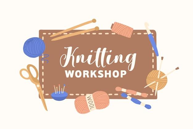 Gebreide workshopillustratie met typografie. handgemaakte masterclass platte vectorillustratie. gereedschappen en apparatuur om te breien. naalden, strengen wol en een schaar. creatief handwerk.