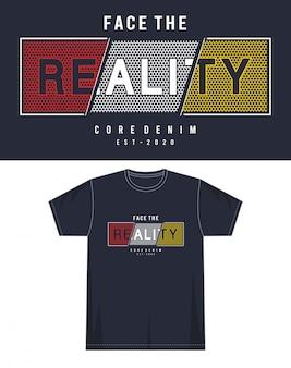 Geconfronteerd met de realiteit typografie voor print t-shirt