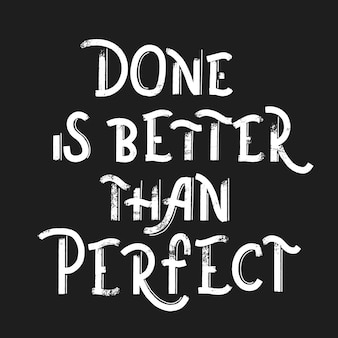 Gedaan is beter dan perfect