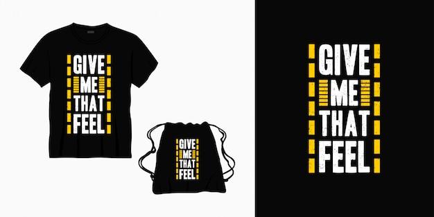 Geef me dat gevoel typografie belettering ontwerp voor t-shirt, tas of merchandise