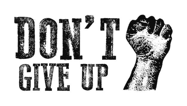 Geef motivatie poster concept niet op. creatieve grunge-vuist