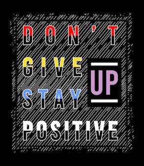 Geef niet op blijf positieve typografie