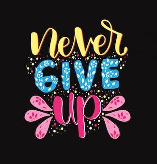 Geef nooit een motiverende quote op. handgeschreven inscriptie
