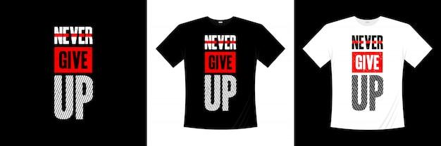 Geef nooit het t-shirtontwerp van de typografie op
