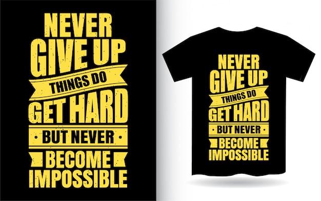 Geef nooit motiverende citaat belettering ontwerp op voor t-shirt