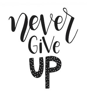 Geef nooit motiverende citaten op. hand getrokken belettering