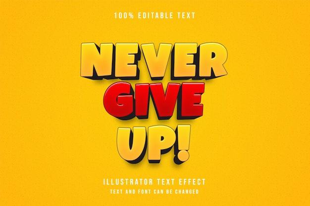 Geef nooit op!, 3d bewerkbaar teksteffect gele gradatie oranjerood patroon moderne komische stijl