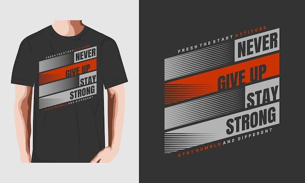 Geef nooit op, blijf sterk typografie t-shirt ontwerp vector en ander gebruik premium vector