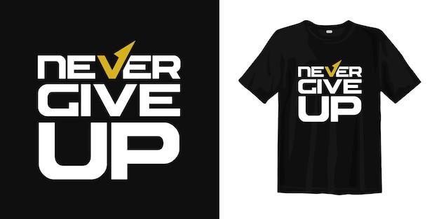 Geef nooit op. inspirerende citaten voor t-shirtontwerp