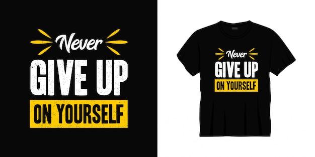 Geef nooit op jezelf typografie t-shirt design