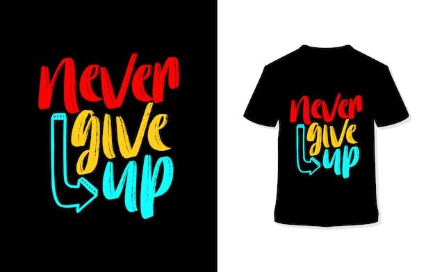 Geef nooit op. stijlvolle typografie t-shirt.