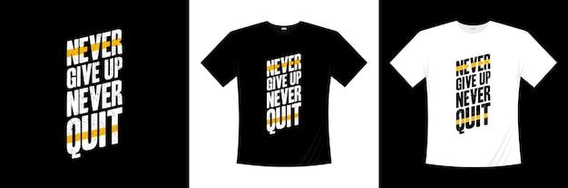 Geef nooit op, stop nooit met typografie t-shirtontwerp
