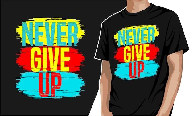 Geef nooit op - typografie grafisch t-shirt om af te drukken