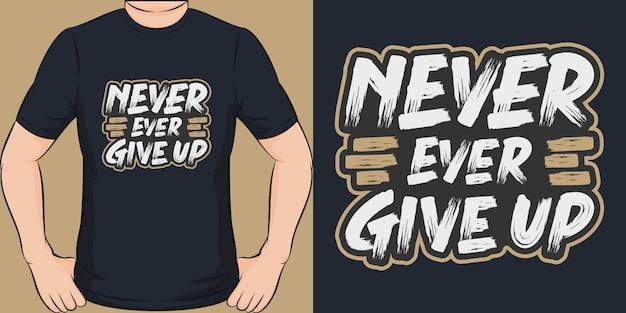 Geef nooit op. uniek en trendy t-shirtontwerp.