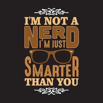 Geek citaat. ik ben geen nerd, ik ben gewoon slimmer dan jij.