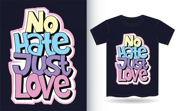 Geen haat hou gewoon van belettering slogan voor t-shirt