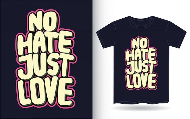 Geen haat hou gewoon van hand getrokken belettering kunst voor t-shirt