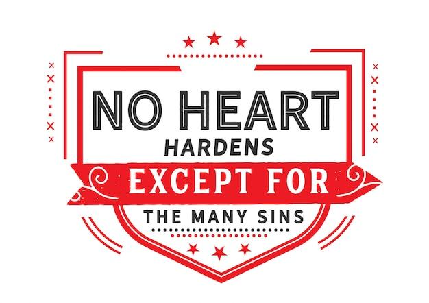 Geen hart verhardt behalve de vele zonden