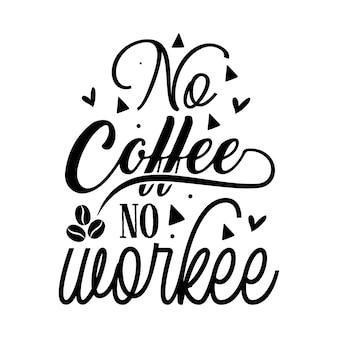 Geen koffie geen werk typografie premium vector design offertesjabloon