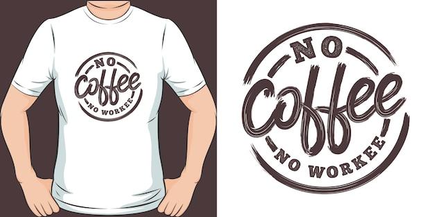 Geen koffie, geen werk. uniek en trendy t-shirtontwerp