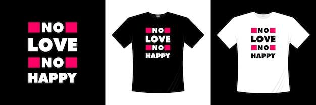 Geen liefde, geen vrolijke typografie. liefde, romantische t-shirt.