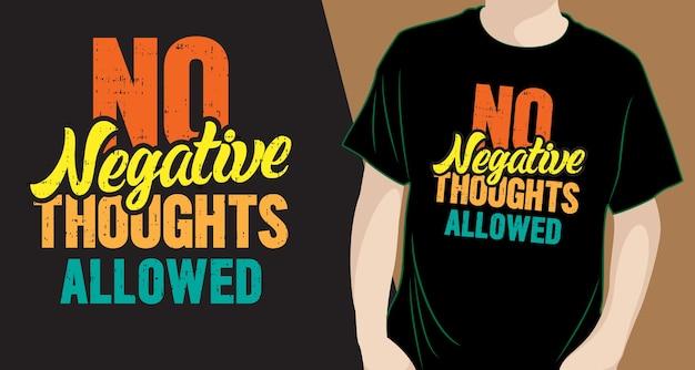 Geen negatieve gedachten toegestaan belettering ontwerp voor t-shirt