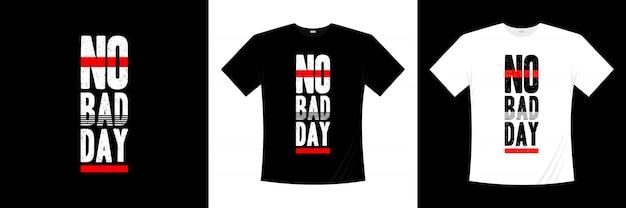 Geen slechte dag typografie t-shirtontwerp