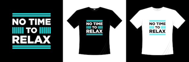 Geen tijd voor ontspannen typografie t-shirtontwerp