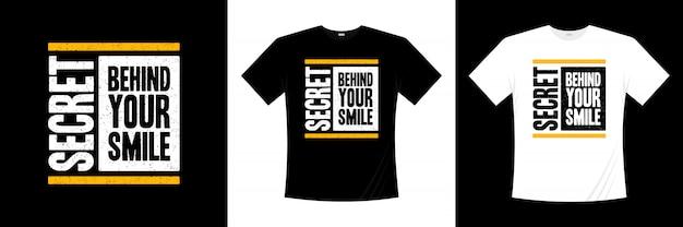 Geheim achter je glimlach typografie t-shirt design