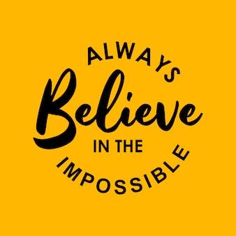 Geloof altijd in het onmogelijke