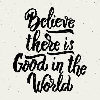 Geloof dat er goed is in de wereld. hand getrokken belettering zin op witte achtergrond. element voor poster, wenskaart. illustratie
