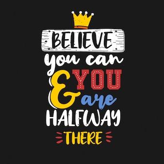 Geloof dat je het kunt en je bent halverwege daar