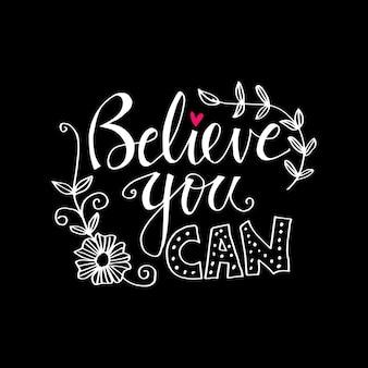Geloof dat je kunt belettering. inspirerend citaat.