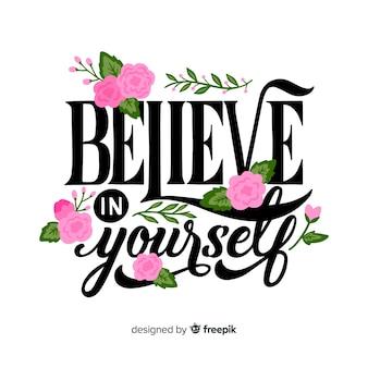 Geloof in jezelf citeer bloemen belettering