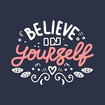 Geloof in jezelf. hand getrokken belettering samenstelling