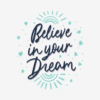 Geloof in uw droom hand belettering citaat