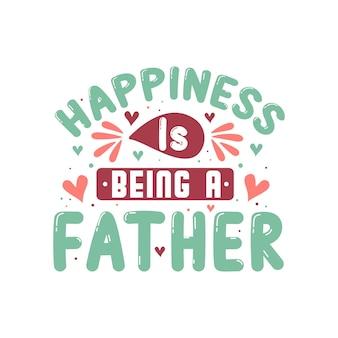 Geluk is een vader zijn, vaderdag belettering ontwerp
