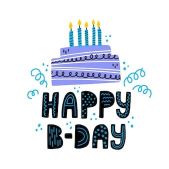 Gelukkige verjaardag hand getekende letters. b-day cake met kaarsen vectorillustratie. ontwerp voor een kaart.