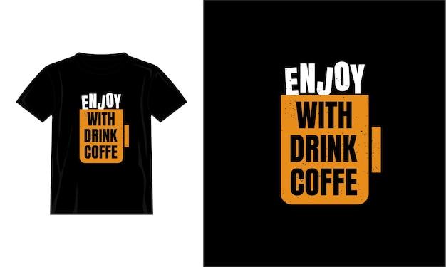 Geniet met drink koffie citaten t-shirtontwerp