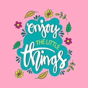 Geniet van de kleine dingen. motiverende citaat.