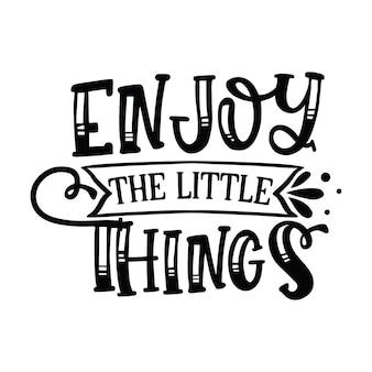 Geniet van de kleine dingen