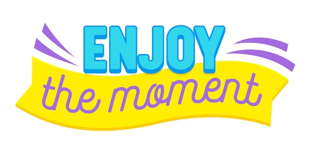Geniet van de moment banner met typografie en kleurrijke grafische elementen geïsoleerd op een witte achtergrond. motiverend icoon, optimistisch ambitieus citaat, print voor t-shirt of ansichtkaart. vectorillustratie Premium Vector