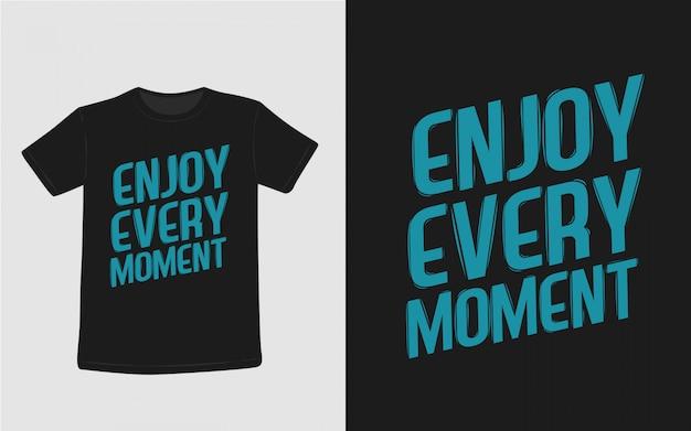 Geniet van elk moment inspirerende citaten typografie t-shirt