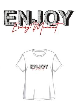 Geniet van elk moment typografie voor print t-shirt meisje