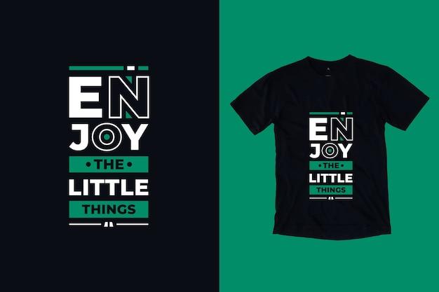 Geniet van het t-shirtontwerp van kleine dingen moderne citaten