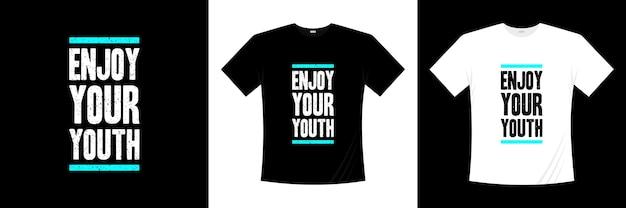 Geniet van je jeugdtypografie t-shirtontwerp. zeggen, zin, citaten t-shirt.