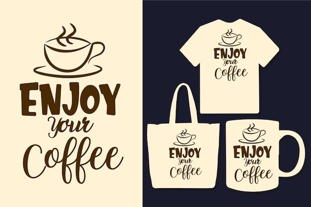 Geniet van je koffie typografie koffie citaten ontwerp