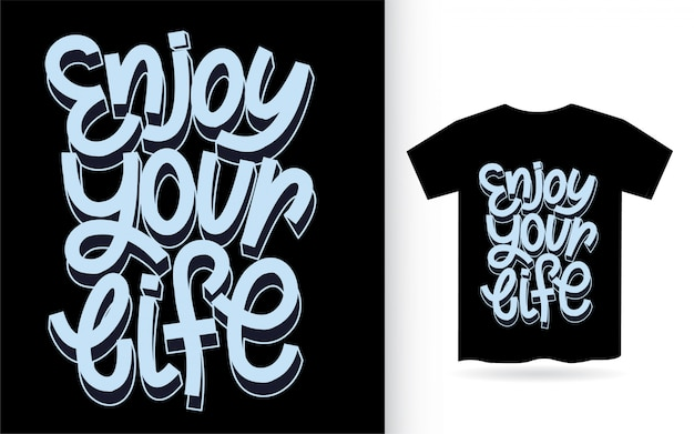 Geniet van je leven hand belettering kunst voor t-shirt