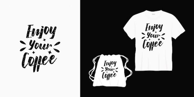 Geniet van uw koffie typografie belettering ontwerp voor t-shirt, tas of merchandise